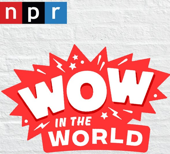 NPR Wow in the woprld podcast